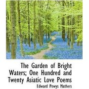 The Garden of Bright Waters; One Hundred and Twenty Asiatic Love Poems by Edward Powys Mathers