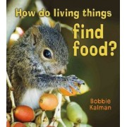 How Do Living Things Find Food? by Bobbie Kalman
