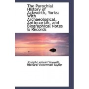 The Parochial History of Ackworth, Yorks by Richard Vickerman Tayl Lemuel Saywell