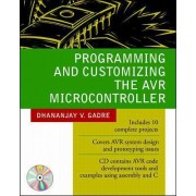 Programming and Customizing the AVR Microcontroller by Dhananjay V. Gadre