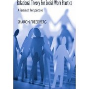 Relational Theory for Social Work Practice by Sharon Freedberg