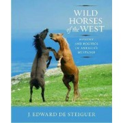 Wild Horses of the West by J.Edward De Steiguer