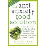 The Anti-Anxiety Food Solution: How the Foods You Eat Can Help You Calm Your Anxious Mind, Improve Your Mood, & End Cravings, Paperback