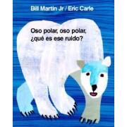 Oso Polar, Oso Polar, Que Es Ese Ruido? by Bill Martin