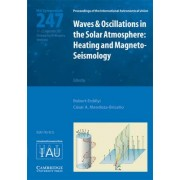 Waves and Oscillations in the Solar Atmosphere (IAU S247) by Robert Erdelyi