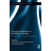 Immigrant Adaptation in Multi-Ethnic Societies by Eric Fong