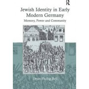 Jewish Identity in Early Modern Germany by Dean Phillip Bell