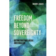 Freedom Beyond Sovereignty by Sharon R. Krause