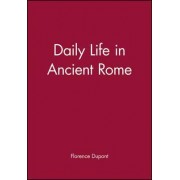 Daily Life in Ancient Rome by Florence Dupont