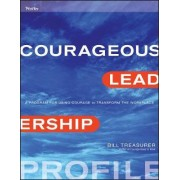 Courageous Leadership Profile by Bill Treasurer