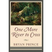 One More River to Cross by Bryan Prince