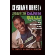Just Give ME the Damn Ball! by Keyshawn Johnson