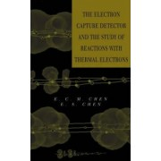 The Electron Capture Detector and the Study of Reactions with Thermal Electrons by E.C.M. Chen