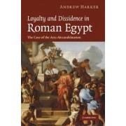 Loyalty and Dissidence in Roman Egypt by Andrew Harker