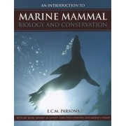 An Introduction to Marine Mammal Biology and Conservation by E. C. M. Parsons