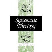 Systematic Theology: Life and the Spirit; History and the Kingdom of God v. 3 by Paul Tillich