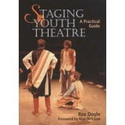 Staging Youth Theatre by Rex Doyle