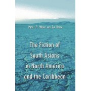 The Fiction of South Asians in North America and the Caribbean by Mitali P. Wong