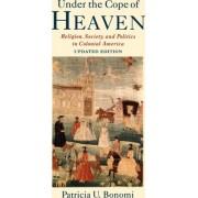 Under the Cope of Heaven by Patricia U. Bonomi