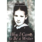 How I Came to Be a Writer by Phyllis Reynolds Naylor