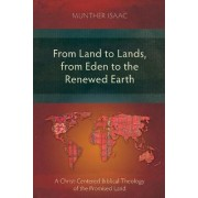 From Land to Lands, from Eden to the Renewed Earth by Munther Isaac