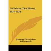 Louisiana the Finest, 1937-1938 by Of Agriculture and Immigratio Department of Agriculture and Immigratio