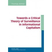 Towards a Critical Theory of Surveillance in Informational Capitalism by Thomas Allmer