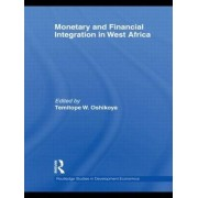 Monetary and Financial Integration in West Africa by Temitope W. Oshikoya