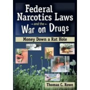 Federal Narcotics Laws and the War on Drugs by Bruce Carruth