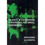 Global E-Commerce Strategies for Small Businesses by Eduardo Da Costa