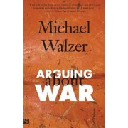 Arguing About War by Michael Walzer