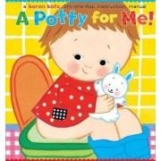 A Potty For Me: A Lift the Flap Instruction Manual by Karen Katz
