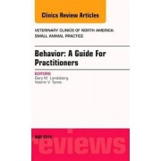Behavior: A Guide For Practitioners, An Issue of Veterinary Clinics of North America: Small Animal Practice by Gary M. Landsberg