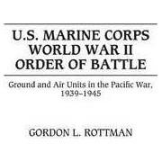 U.S.Marine Corps World War II Order of Battle by Gordon L. Rottman