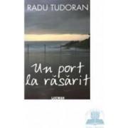 Un port la rasarit - Radu Tudoran