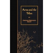 Arms and the Man by George Bernard Shaw
