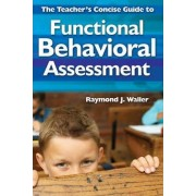 The Teacher's Concise Guide to Functional Behavioral Assessment by Raymond Jefferson Waller