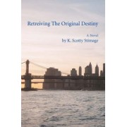 Retreiving the Original Destiny by K Scotty Stimage