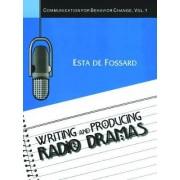 Writing and Producing Radio Dramas by Esta De Fossard