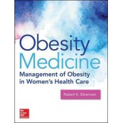 Obesity Medicine: Management of Obesity in Women's Health Care by Robert K. Silverman