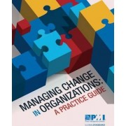 Managing Change in Organizations by Project Management Institute