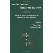 Metal Ions in Biological Systems: Probing of Nucleic Acids by Metal Ion Complexes of Small Molecules Volume 33 by Astrid Sigel