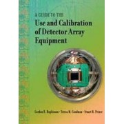 A Guide to the Use and Calibration of Detector Array Equipment by Gordon R. Hopkinson