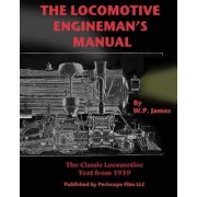 The Locomotive Engineman's Manual by W. P. James