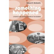 Something Happened by Edward D. Berkowitz