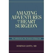 Amazing Adventures of a Heart Surgeon by Domingo Liotta