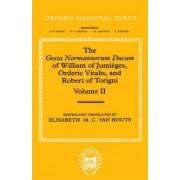 The Gesta Normannorum Ducum of William of Jumiaeges, Orderic Vitalis, and Robert of Torigni: Books 5-8 Volume 2 by Houts Van