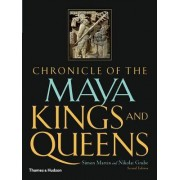 Chronicle of the Maya Kings and Queens by Mr. Simon Martin