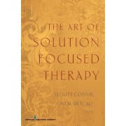 The Art of Solution Focused Therapy by Elliott Connie