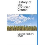 History of the Christian Church by George Herbert Dryer